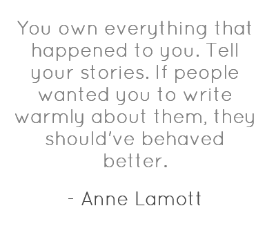 you-own-everything-that-happened-to-you-tell-your-stories