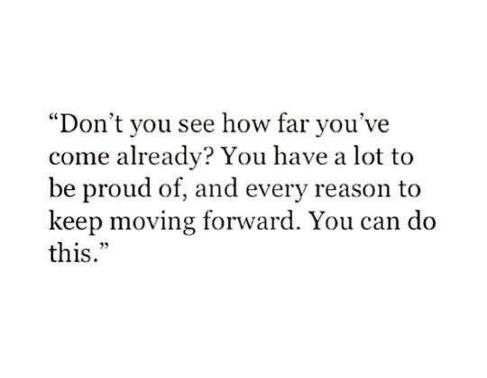 Don't you see how far you've come already?